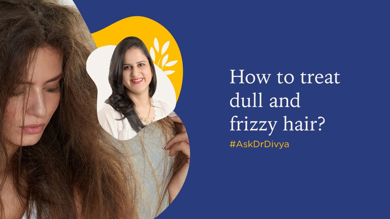 Dull and frizzy hair